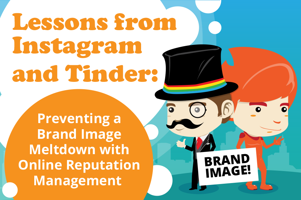 Lessons from Instagram and Tinder: Preventing a Brand Image Meltdown With Online Reputation Management
