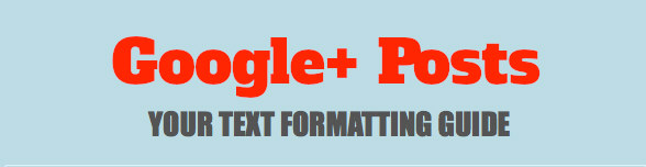 Enhance Your Google+ Posts With Text Formatting