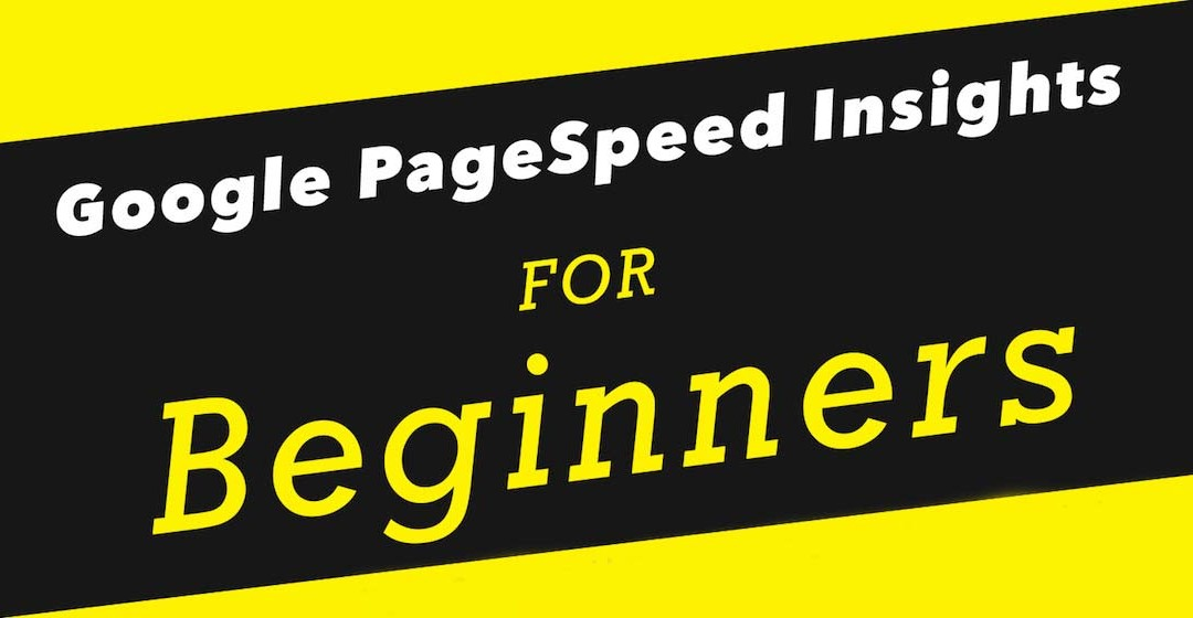 Google PageSpeed Insights for Beginners