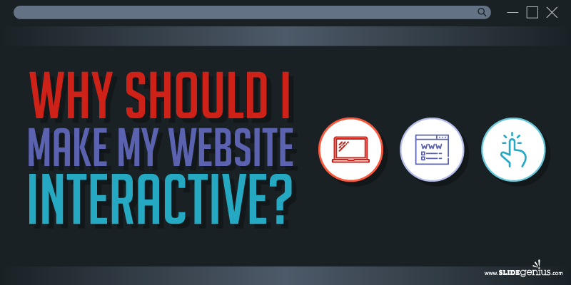 The Pros of Making Your Website Interactive